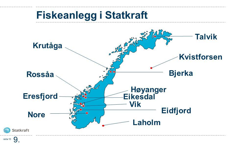 side 13 9. feb. 201 0 Fiskeanlegg i Statkraft Talvik Eidfjord Eresfjord Rossåa Høyanger Kvistforsen Bjerka Nore Krutåga Eikesdal Laholm Vik