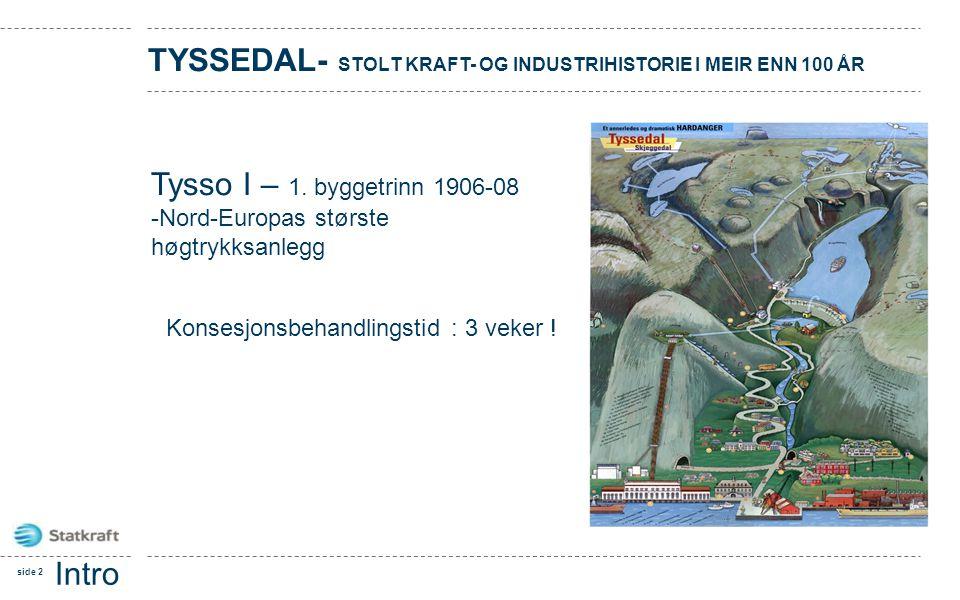 side 2 Intro kurs for nya nsat te i Tys sed al TYSSEDAL- STOLT KRAFT- OG INDUSTRIHISTORIE I MEIR ENN 100 ÅR Tysso I – 1. byggetrinn 1906-08 -Nord-Euro