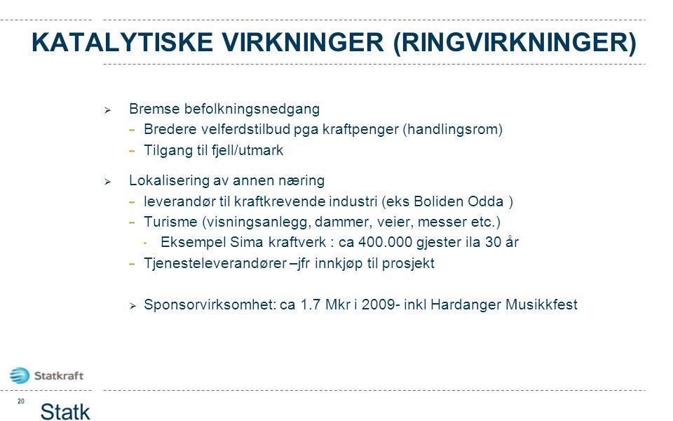 KATALYTISKE VIRKNINGER (RINGVIRKNINGER)  Bremse befolkningsnedgang Bredere velferdstilbud pga kraftpenger (handlingsrom) Tilgang til fjell/utmark  L