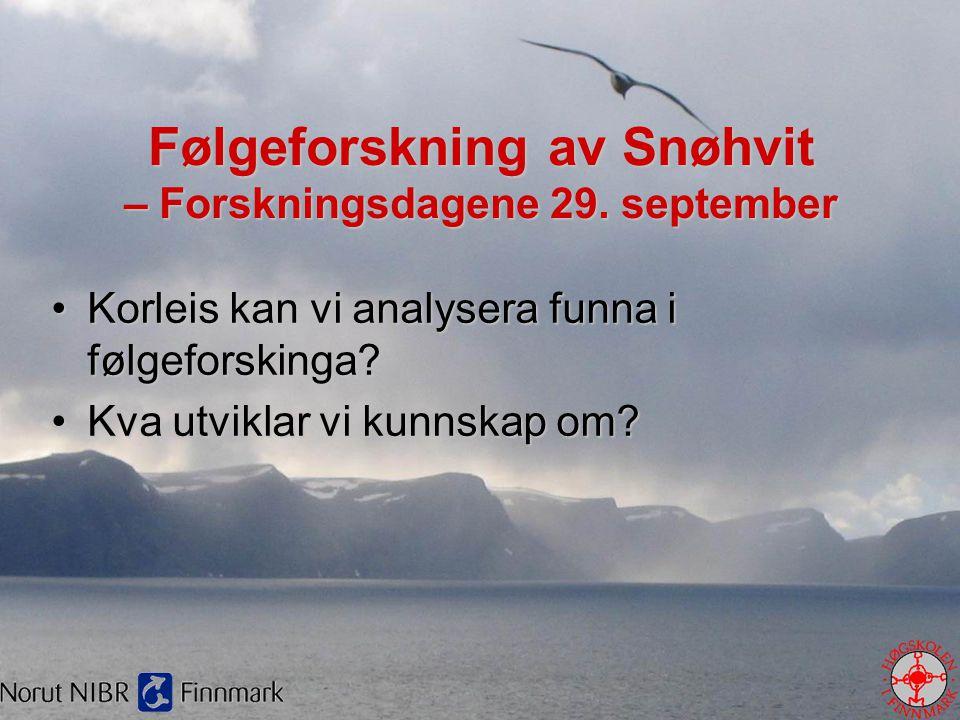 Følgeforskning av Snøhvit – Forskningsdagene 29. september •Korleis kan vi analysera funna i følgeforskinga? •Kva utviklar vi kunnskap om?