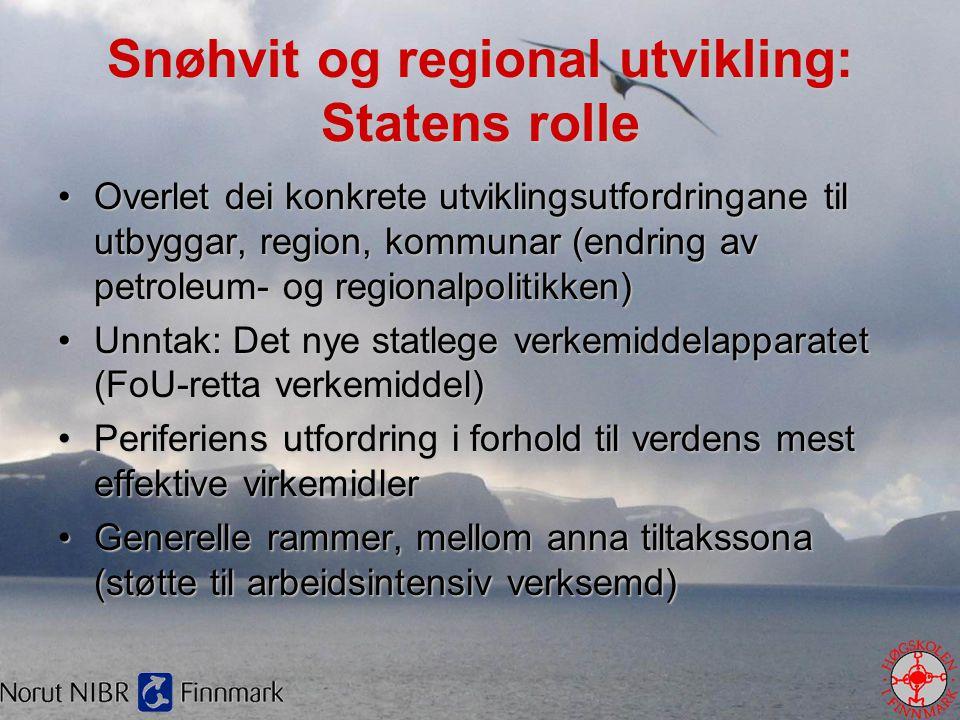 Snøhvit og regional utvikling: Statens rolle •Overlet dei konkrete utviklingsutfordringane til utbyggar, region, kommunar (endring av petroleum- og re