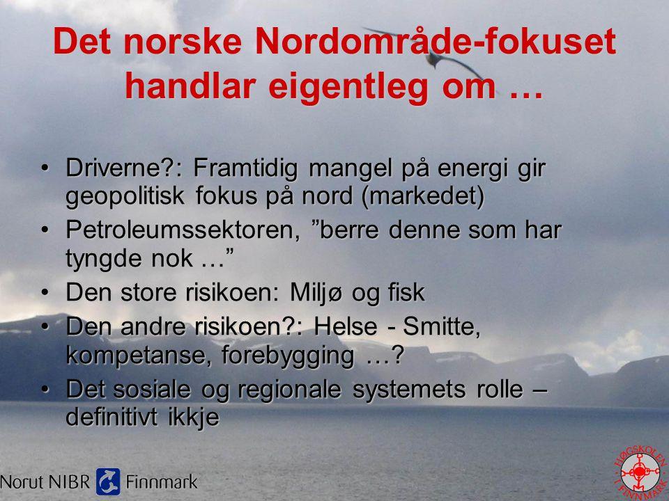 Det norske Nordområde-fokuset handlar eigentleg om … •Driverne?: Framtidig mangel på energi gir geopolitisk fokus på nord (markedet) •Petroleumssektor