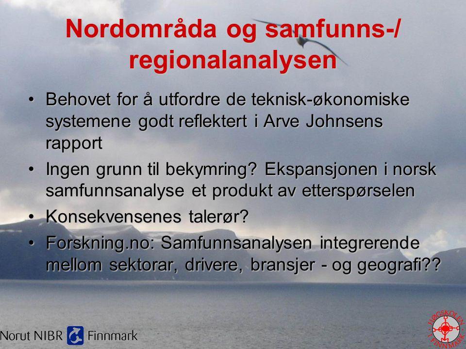 Nordområda og samfunns-/ regionalanalysen •Behovet for å utfordre de teknisk-økonomiske systemene godt reflektert i Arve Johnsens rapport •Ingen grunn