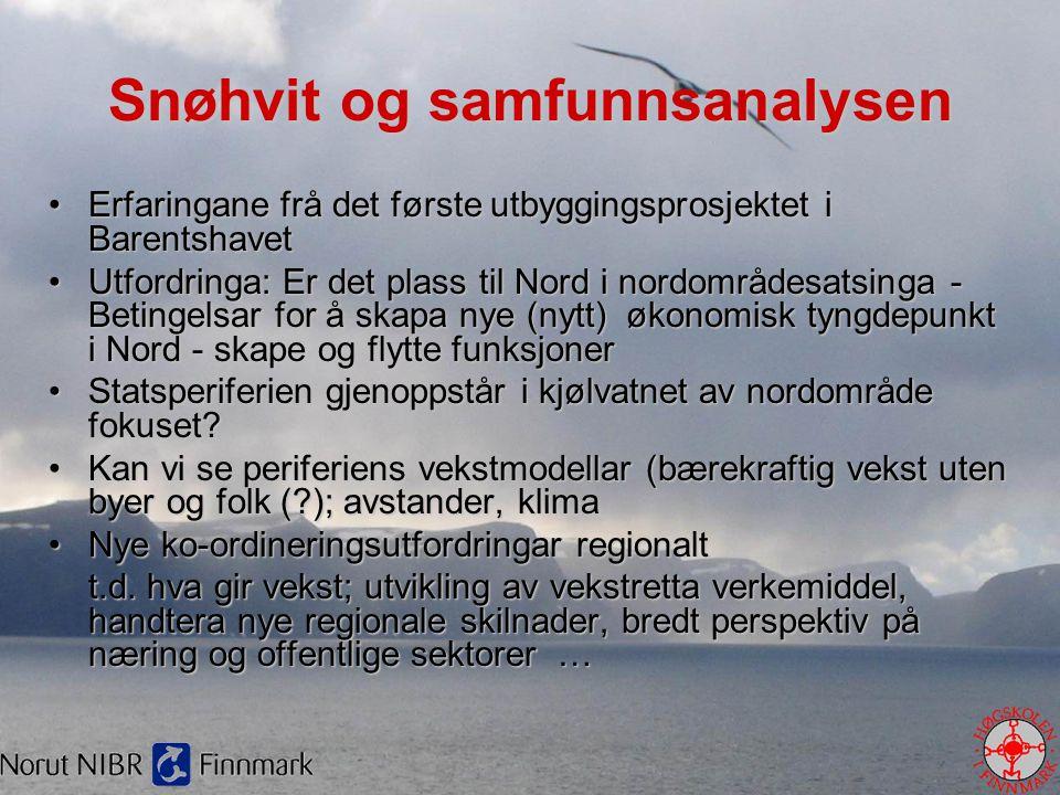 Snøhvit og samfunnsanalysen •Erfaringane frå det første utbyggingsprosjektet i Barentshavet •Utfordringa: Er det plass til Nord i nordområdesatsinga -