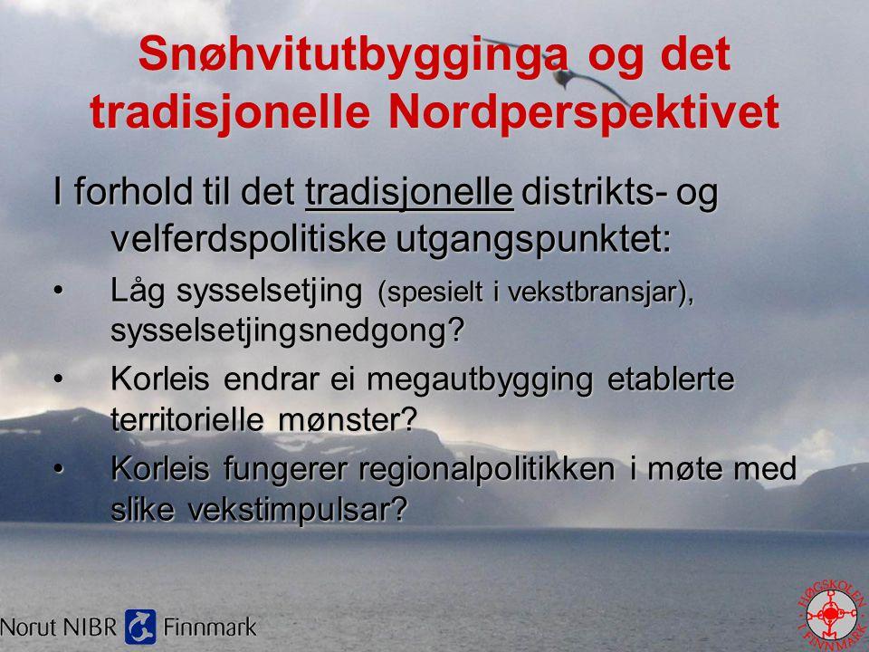 Snøhvitutbygginga og det tradisjonelle Nordperspektivet I forhold til det tradisjonelle distrikts- og velferdspolitiske utgangspunktet: •Låg sysselset