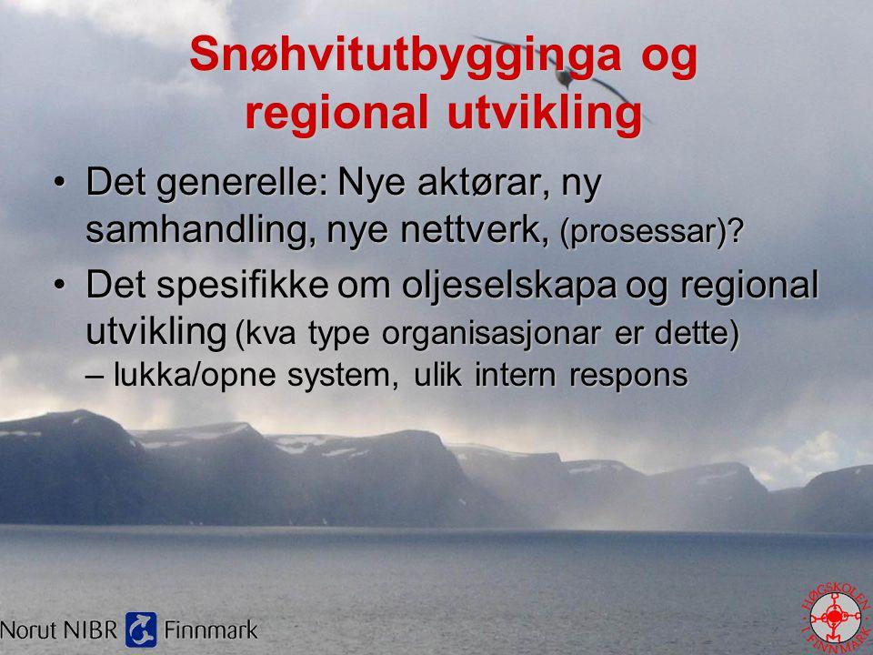 Snøhvitutbygginga og regional utvikling •Det generelle: Nye aktørar, ny samhandling, nye nettverk, (prosessar)? •Det spesifikke om oljeselskapa og reg