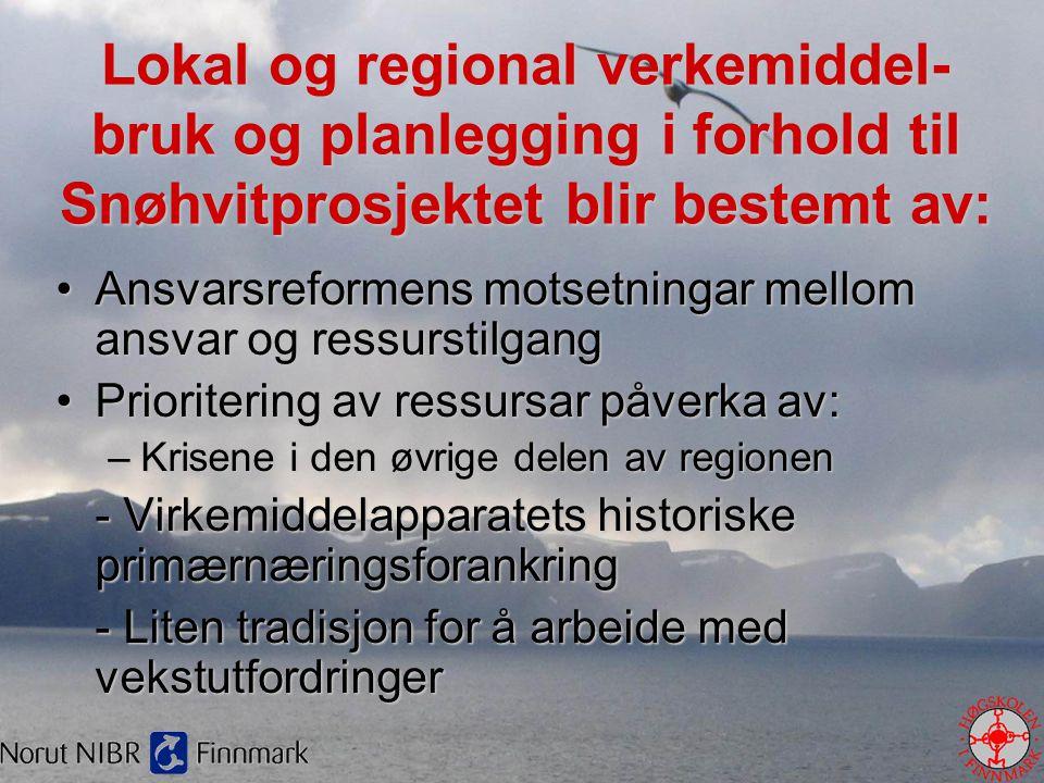 Lokal og regional verkemiddel- bruk og planlegging i forhold til Snøhvitprosjektet blir bestemt av: •Ansvarsreformens motsetningar mellom ansvar og re