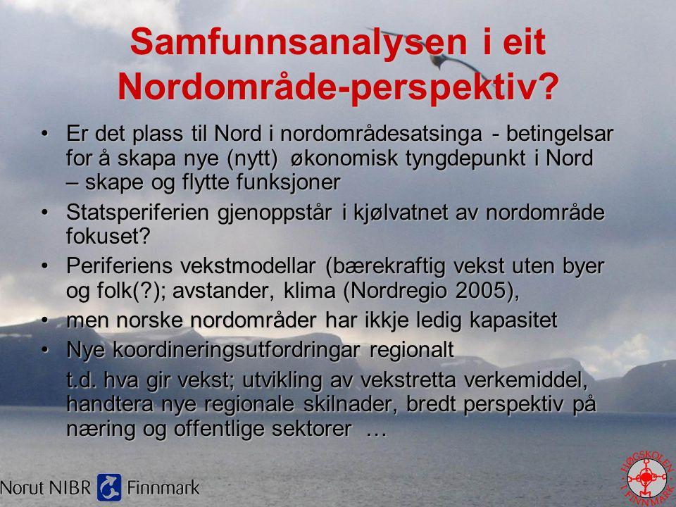 Samfunnsanalysen i eit Nordområde-perspektiv? •Er det plass til Nord i nordområdesatsinga - betingelsar for å skapa nye (nytt) økonomisk tyngdepunkt i
