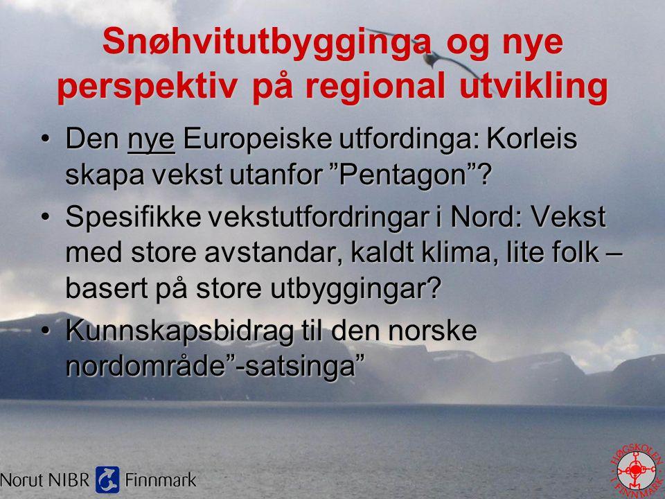 """Snøhvitutbygginga og nye perspektiv på regional utvikling •Den nye Europeiske utfordinga: Korleis skapa vekst utanfor """"Pentagon""""? •Spesifikke vekstutf"""