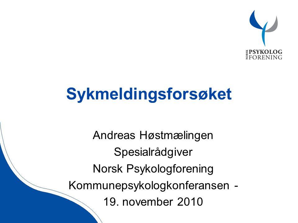 Sykmeldingsforsøket Andreas Høstmælingen Spesialrådgiver Norsk Psykologforening Kommunepsykologkonferansen - 19.