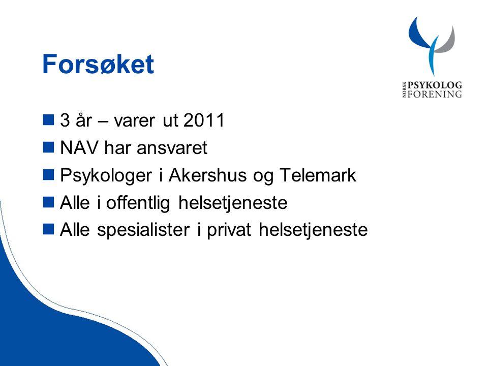 Forsøket  3 år – varer ut 2011  NAV har ansvaret  Psykologer i Akershus og Telemark  Alle i offentlig helsetjeneste  Alle spesialister i privat helsetjeneste