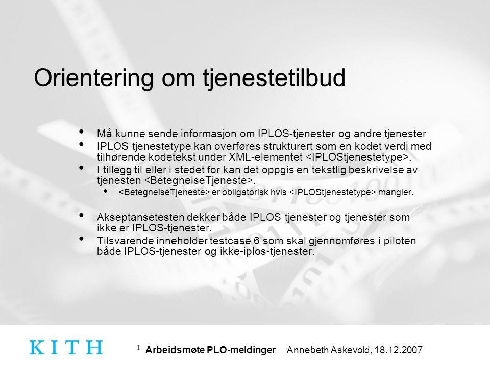 Arbeidsmøte PLO-meldinger Annebeth Askevold, 18.12.2007 Tilleggsopplysninger • Tilleggsopplysninger legges i samme meldingstype som opprinnelsen til opplysningene.