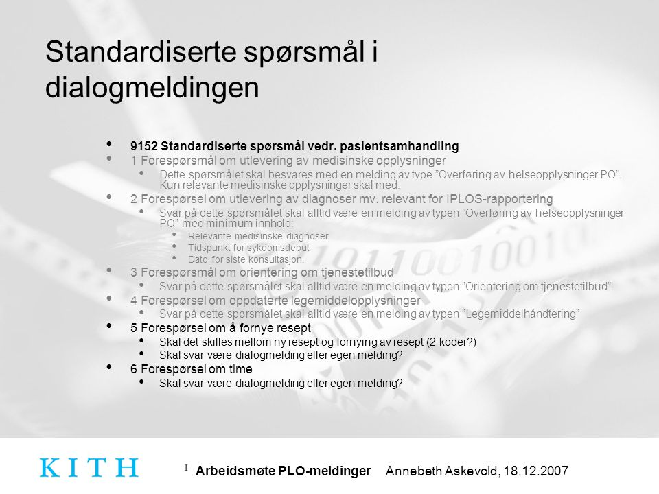 Arbeidsmøte PLO-meldinger Annebeth Askevold, 18.12.2007 Dialogmelding - bruk • Hvordan skal svar på svar på forespørsel vises i dialogmeldingen.