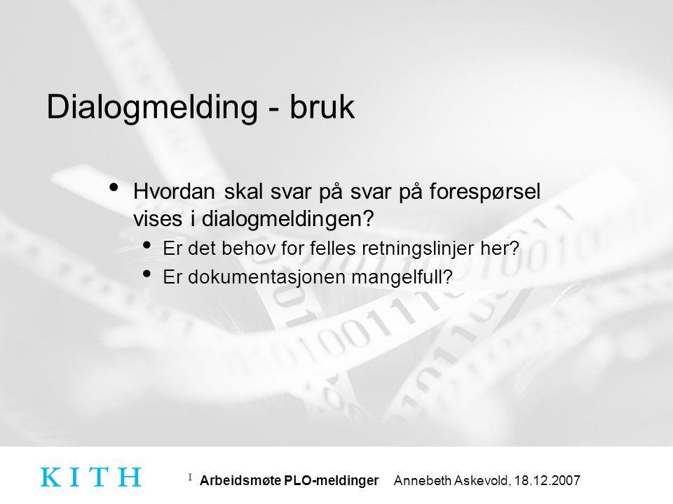 Arbeidsmøte PLO-meldinger Annebeth Askevold, 18.12.2007 Dialogmelding Krav til journalføring • Hvordan er dialogmeldingenes krav om journalføring, eller slettemuligheter for type dialogmeldinger som ikke er nødvendig å journalføre.