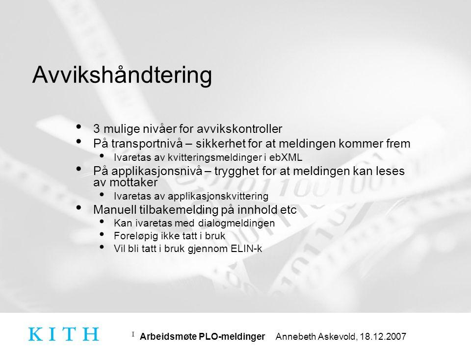 Arbeidsmøte PLO-meldinger Annebeth Askevold, 18.12.2007 Avvik • Med avvik menes i norm for informasjonssikkerhet enhver håndtering av helse- og personopplysninger som ikke utføres i henhold til gjeldende regelverk, retningslinjer og/eller prosedyrer, samt andre sikkerhetsbrudd.