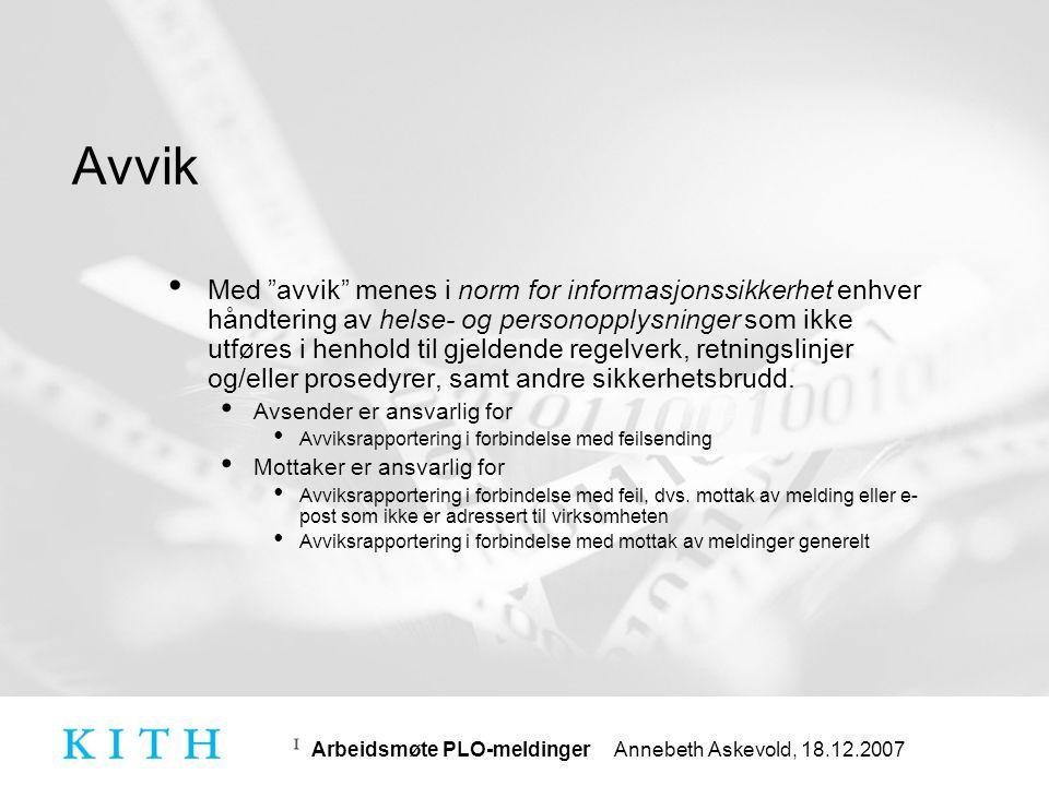 Arbeidsmøte PLO-meldinger Annebeth Askevold, 18.12.2007 Avvikshåndetering i et samhandlingsperspektiv ebXML-rammeverk (innpakking, adressering, transportkvittering, kryptering, autentisering, virksomhetssignatur) Innholdsstandard (meldinger) Hodemelding Applik.- kvitt- ering Ev.