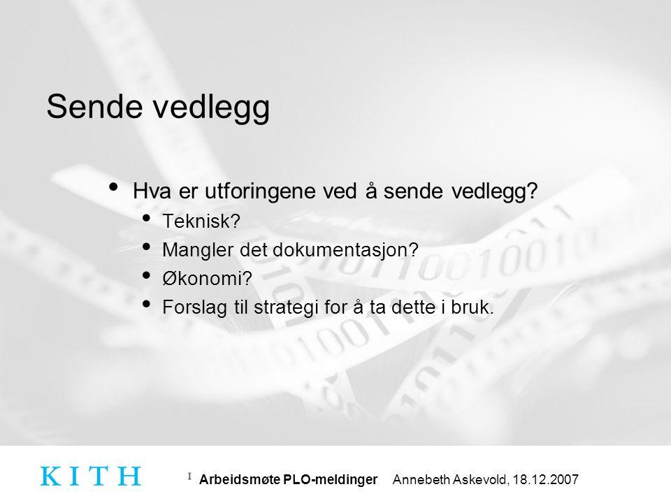Arbeidsmøte PLO-meldinger Annebeth Askevold, 18.12.2007 Innføring og bruk av applikasjonskvittering • Det er viktig at alle kan motta applikasjonskvittering for å ikke bremse innføringen.