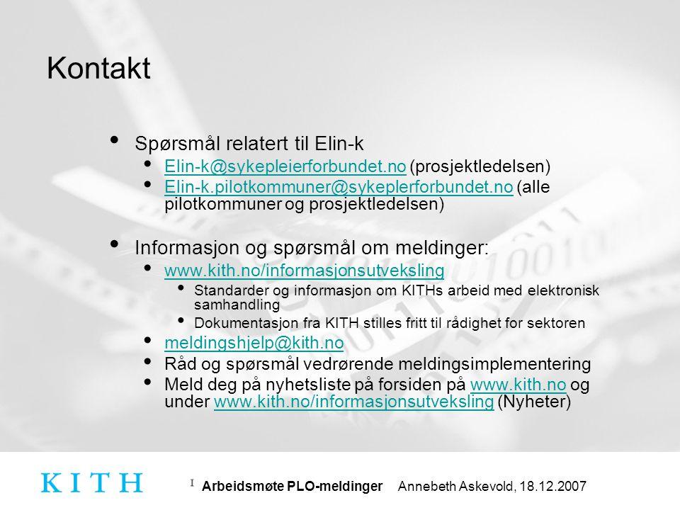 Arbeidsmøte PLO-meldinger Annebeth Askevold, 18.12.2007 Kontakt • Spørsmål relatert til Elin-k • Elin-k@sykepleierforbundet.no (prosjektledelsen) Elin
