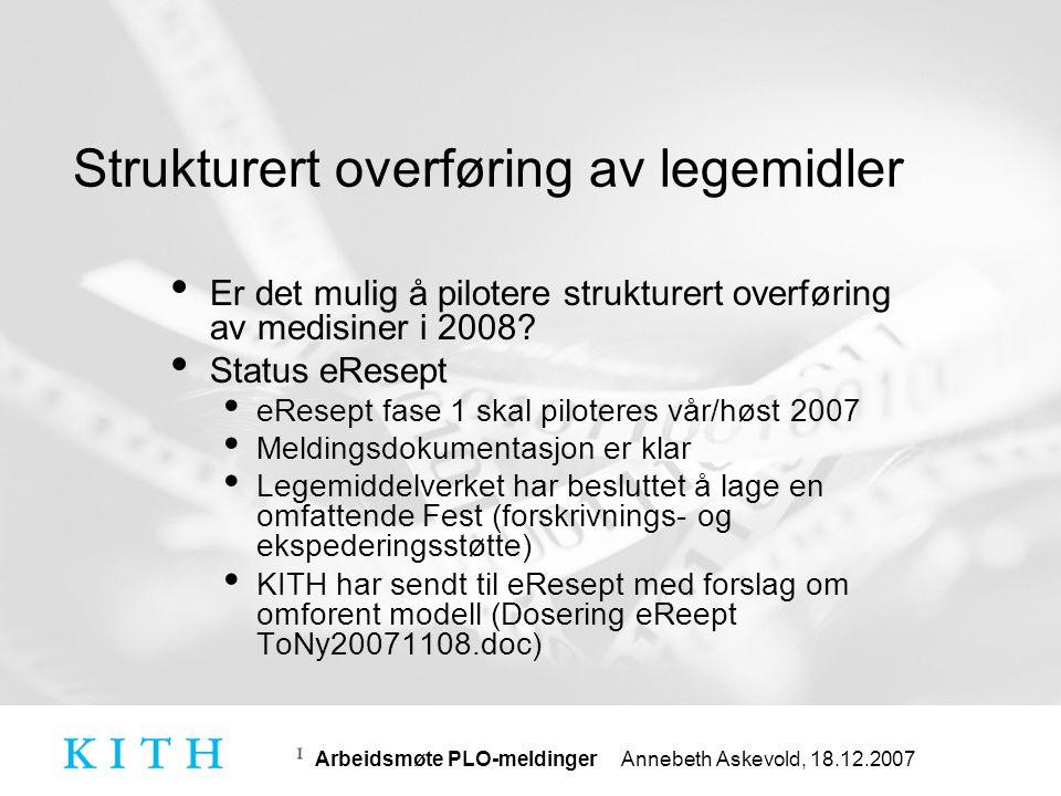 Arbeidsmøte PLO-meldinger Annebeth Askevold, 18.12.2007 Legemiddelhåndtering krav fra Elin-k • Informasjon om det foreligger avtale om adm.