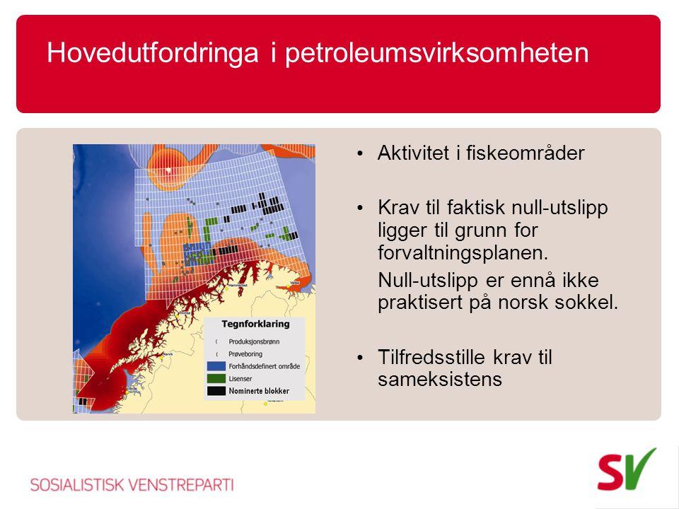 Hovedutfordringa i petroleumsvirksomheten • Aktivitet i fiskeområder • Krav til faktisk null-utslipp ligger til grunn for forvaltningsplanen.
