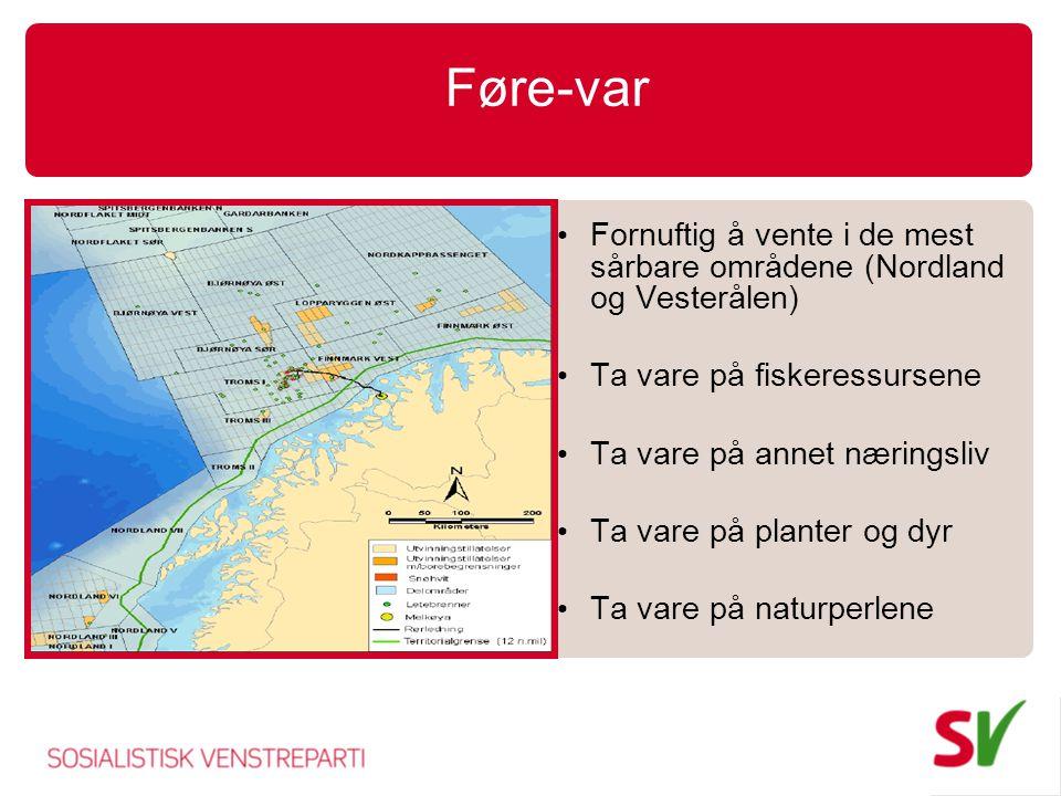 Føre-var • Fornuftig å vente i de mest sårbare områdene (Nordland og Vesterålen) • Ta vare på fiskeressursene • Ta vare på annet næringsliv • Ta vare på planter og dyr • Ta vare på naturperlene
