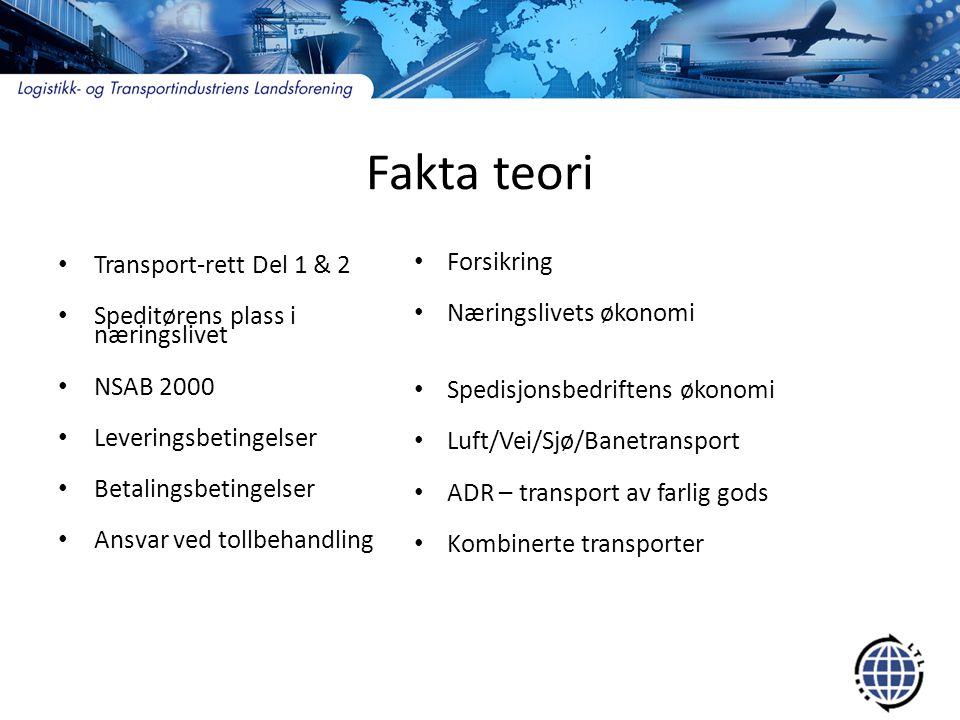 Fakta teori • Transport-rett Del 1 & 2 • Speditørens plass i næringslivet • NSAB 2000 • Leveringsbetingelser • Betalingsbetingelser • Ansvar ved tollb