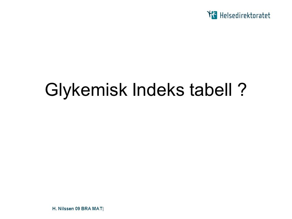 H. Nilssen 09 BRA MAT| Glykemisk Indeks tabell ?