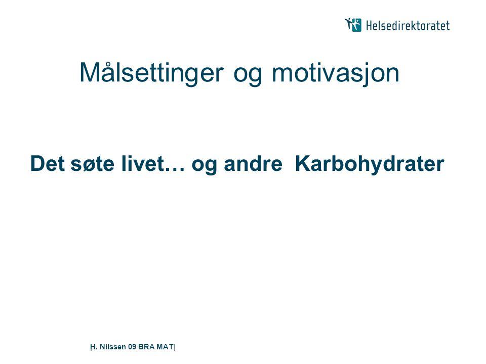 H. Nilssen 09 BRA MAT|| Målsettinger og motivasjon Det søte livet… og andre Karbohydrater