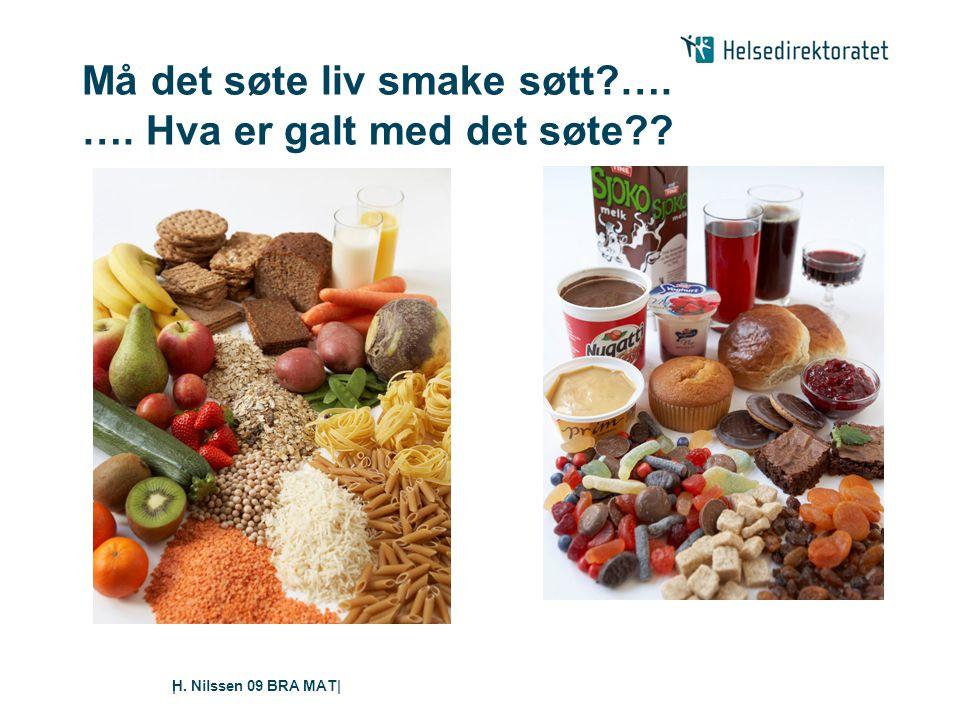 H. Nilssen 09 BRA MAT|| Må det søte liv smake søtt?…. …. Hva er galt med det søte??