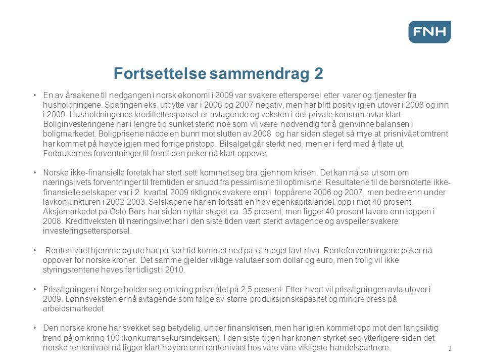 Fortsettelse sammendrag 2 •En av årsakene til nedgangen i norsk økonomi i 2009 var svakere etterspørsel etter varer og tjenester fra husholdningene. S