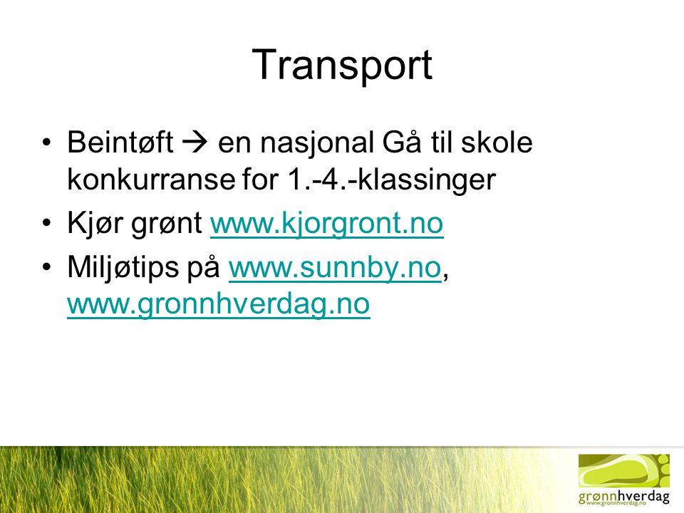 Transport •Beintøft  en nasjonal Gå til skole konkurranse for 1.-4.-klassinger •Kjør grønt www.kjorgront.nowww.kjorgront.no •Miljøtips på www.sunnby.no, www.gronnhverdag.nowww.sunnby.no www.gronnhverdag.no
