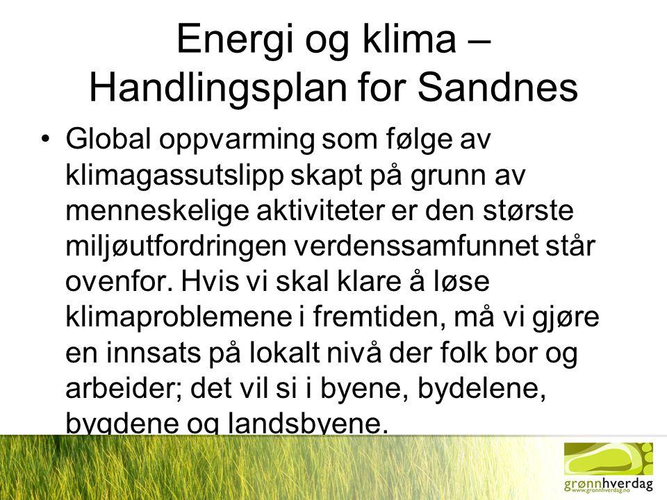 Energi og klima – Handlingsplan for Sandnes •Global oppvarming som følge av klimagassutslipp skapt på grunn av menneskelige aktiviteter er den største miljøutfordringen verdenssamfunnet står ovenfor.