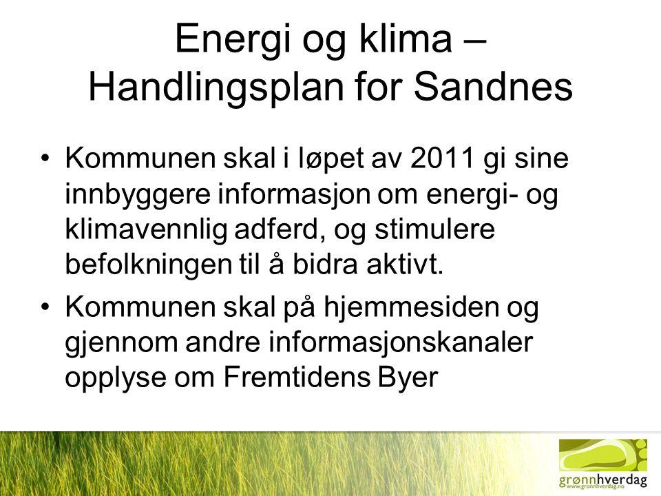 Energi og klima – Handlingsplan for Sandnes •Kommunen skal i løpet av 2011 gi sine innbyggere informasjon om energi- og klimavennlig adferd, og stimulere befolkningen til å bidra aktivt.