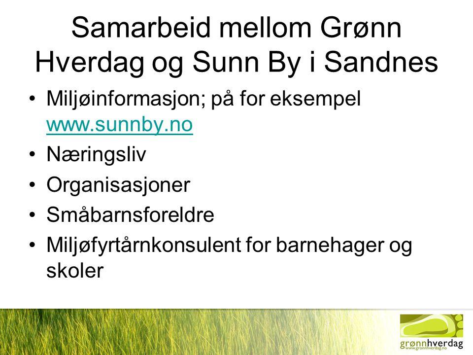Samarbeid mellom Grønn Hverdag og Sunn By i Sandnes •Miljøinformasjon; på for eksempel www.sunnby.no www.sunnby.no •Næringsliv •Organisasjoner •Småbarnsforeldre •Miljøfyrtårnkonsulent for barnehager og skoler
