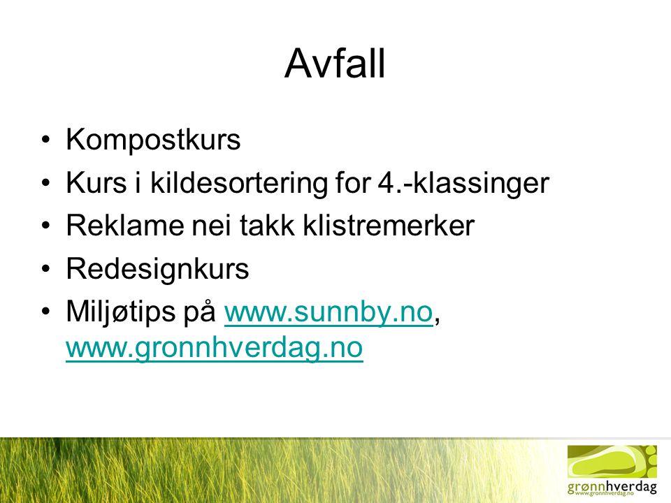 Avfall •Kompostkurs •Kurs i kildesortering for 4.-klassinger •Reklame nei takk klistremerker •Redesignkurs •Miljøtips på www.sunnby.no, www.gronnhverdag.nowww.sunnby.no www.gronnhverdag.no