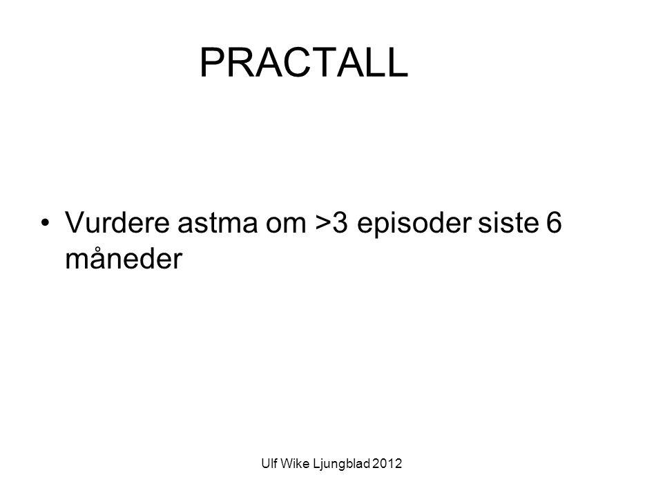 Ulf Wike Ljungblad 2012 PRACTALL •Vurdere astma om >3 episoder siste 6 måneder