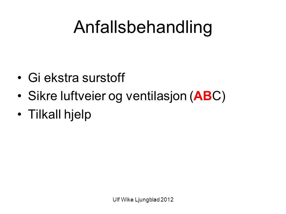 Ulf Wike Ljungblad 2012 Anfallsbehandling •Gi ekstra surstoff •Sikre luftveier og ventilasjon (ABC) •Tilkall hjelp