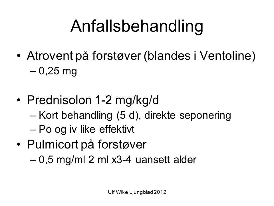 Ulf Wike Ljungblad 2012 Anfallsbehandling •Atrovent på forstøver (blandes i Ventoline) –0,25 mg •Prednisolon 1-2 mg/kg/d –Kort behandling (5 d), direkte seponering –Po og iv like effektivt •Pulmicort på forstøver –0,5 mg/ml 2 ml x3-4 uansett alder