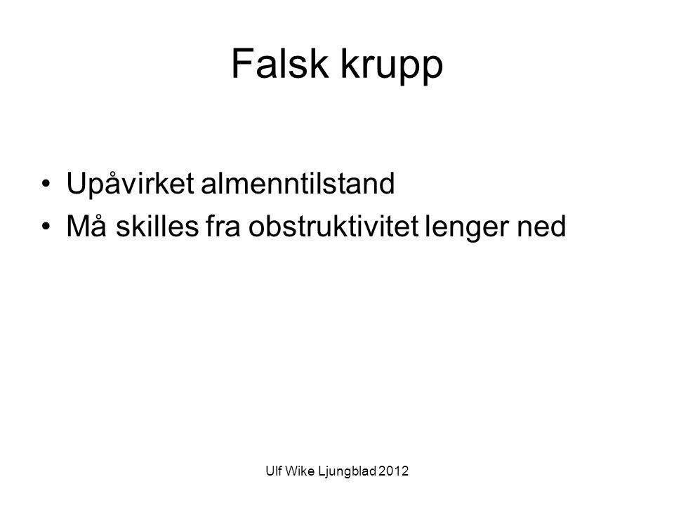 Ulf Wike Ljungblad 2012 Falsk krupp •Upåvirket almenntilstand •Må skilles fra obstruktivitet lenger ned