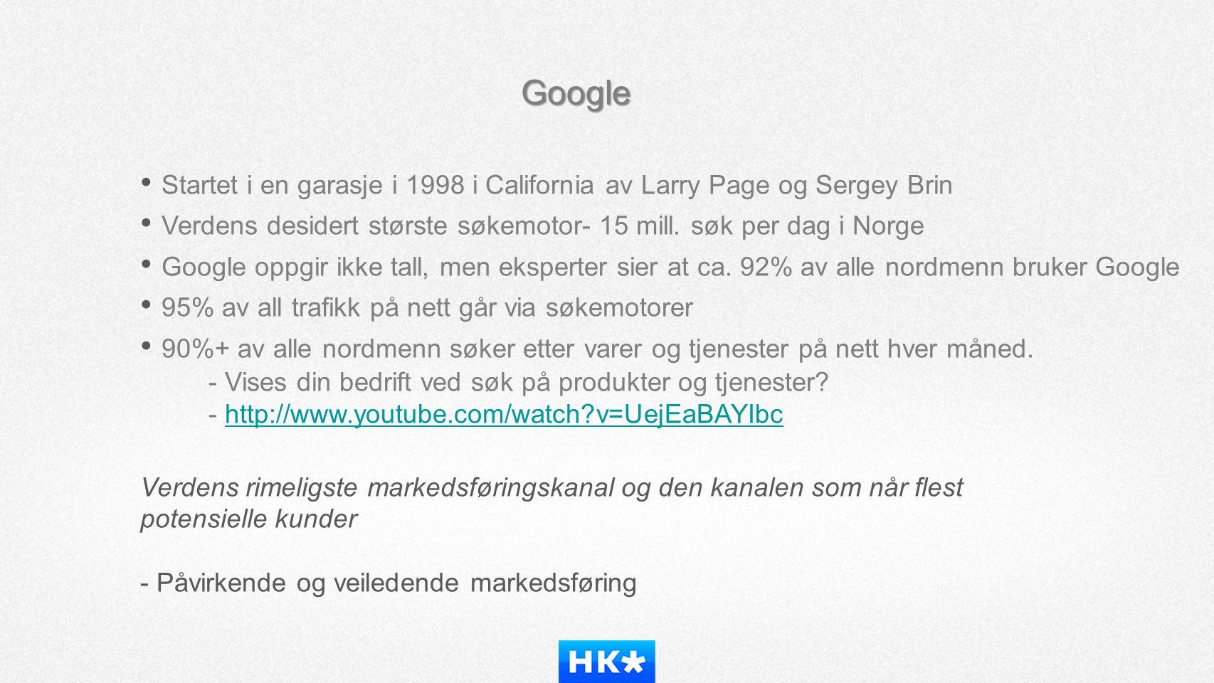 Google • Startet i en garasje i 1998 i California av Larry Page og Sergey Brin • Verdens desidert største søkemotor- 15 mill. søk per dag i Norge • Go