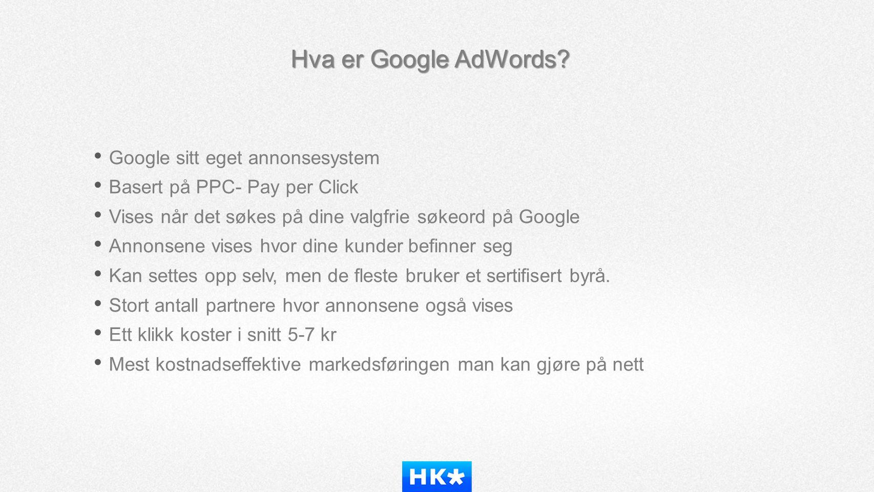 Hva er Google AdWords? • Google sitt eget annonsesystem • Basert på PPC- Pay per Click • Vises når det søkes på dine valgfrie søkeord på Google • Anno