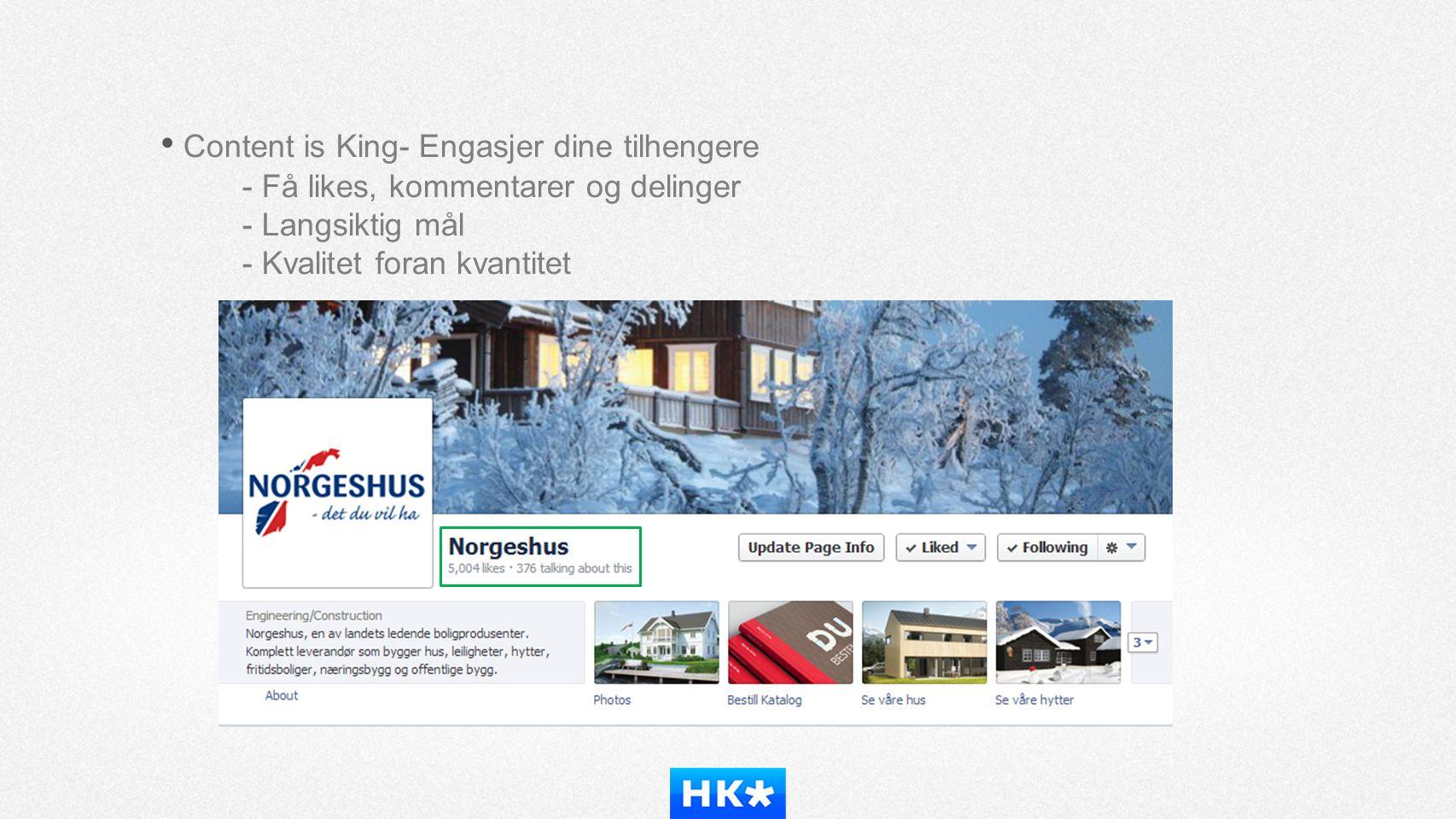 • Content is King- Engasjer dine tilhengere - Få likes, kommentarer og delinger - Langsiktig mål - Kvalitet foran kvantitet