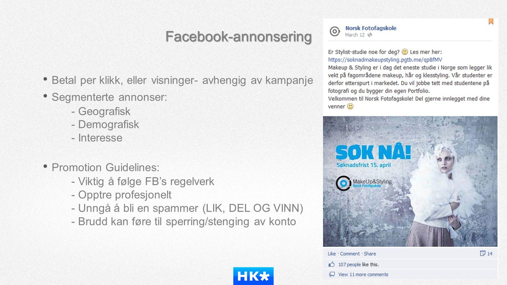 Facebook-annonsering • Betal per klikk, eller visninger- avhengig av kampanje • Segmenterte annonser: - Geografisk - Demografisk - Interesse • Promoti