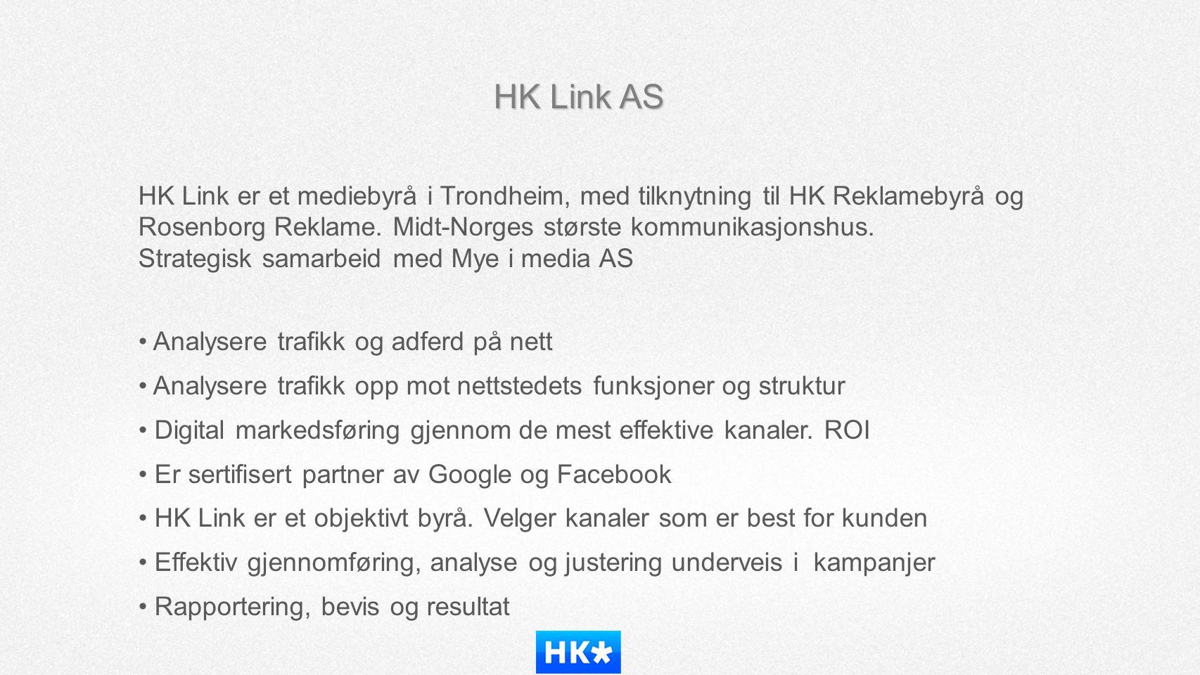 HK Link AS HK Link er et mediebyrå i Trondheim, med tilknytning til HK Reklamebyrå og Rosenborg Reklame. Midt-Norges største kommunikasjonshus. Strate