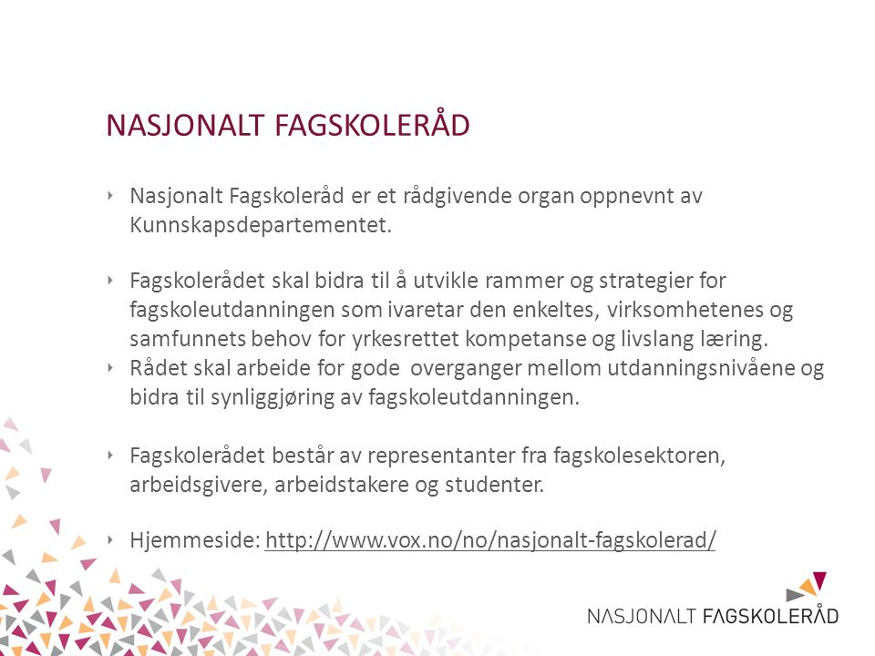 NASJONALT FAGSKOLERÅD ‣ Nasjonalt Fagskoleråd er et rådgivende organ oppnevnt av Kunnskapsdepartementet.