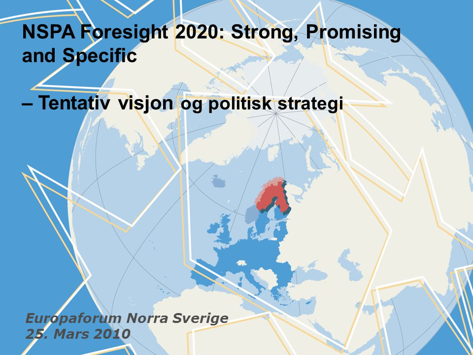 NSPA Foresight 2020: Strong, Promising and Specific – Tentativ visjon og politisk strategi Europaforum Norra Sverige 25.