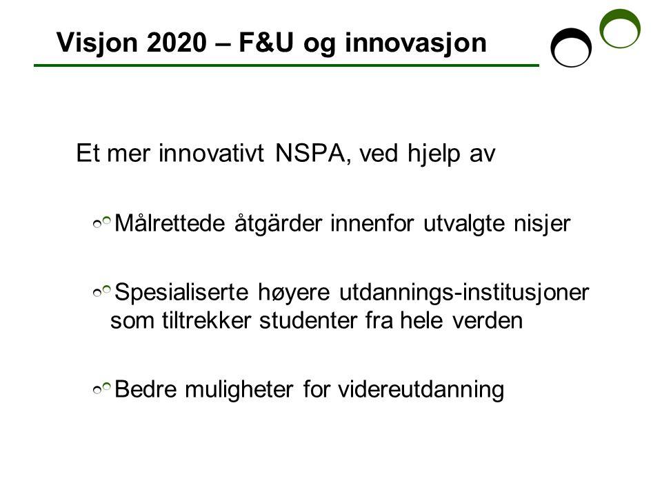 Visjon 2020 – F&U og innovasjon Et mer innovativt NSPA, ved hjelp av Målrettede åtgärder innenfor utvalgte nisjer Spesialiserte høyere utdannings-institusjoner som tiltrekker studenter fra hele verden Bedre muligheter for videreutdanning