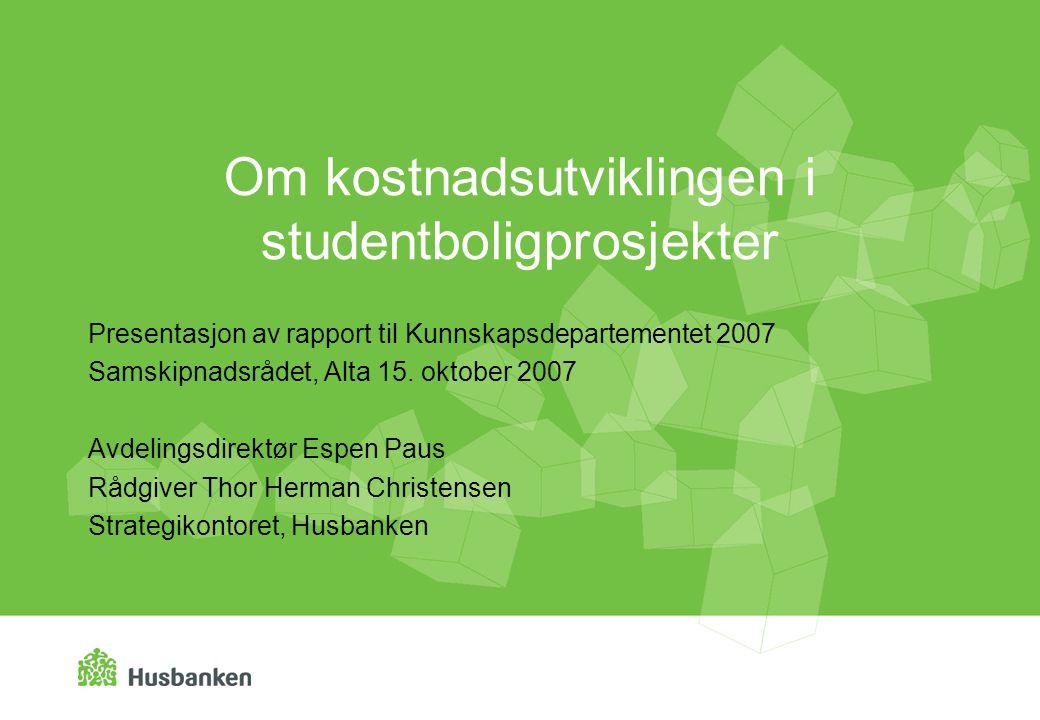 Om kostnadsutviklingen i studentboligprosjekter Presentasjon av rapport til Kunnskapsdepartementet 2007 Samskipnadsrådet, Alta 15.