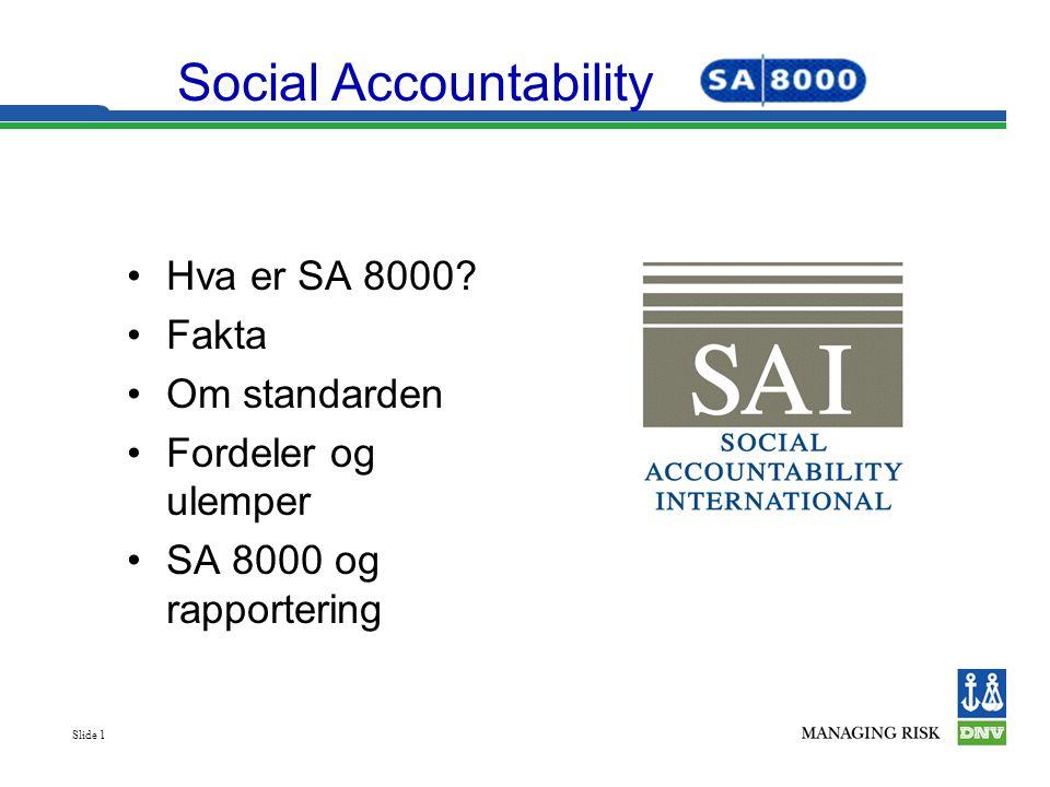 Slide 1 •Hva er SA 8000? •Fakta •Om standarden •Fordeler og ulemper •SA 8000 og rapportering Social Accountability