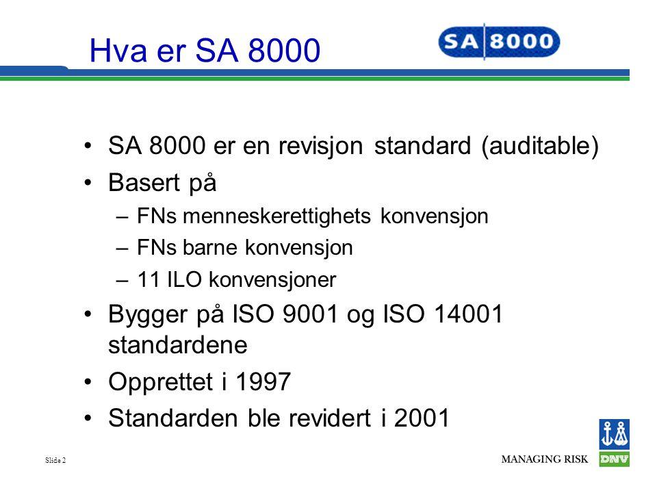 Slide 2 •SA 8000 er en revisjon standard (auditable) •Basert på –FNs menneskerettighets konvensjon –FNs barne konvensjon –11 ILO konvensjoner •Bygger